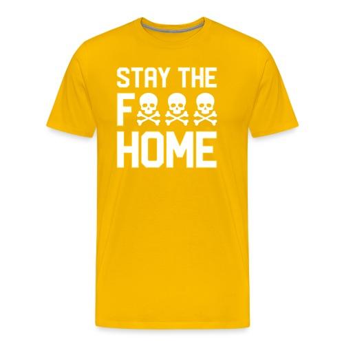 Stay The F*** Home - Men's Premium T-Shirt
