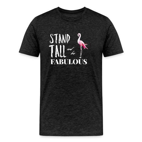 Stand Tall and Be Fabulous Motivational T-Shirt - Men's Premium T-Shirt