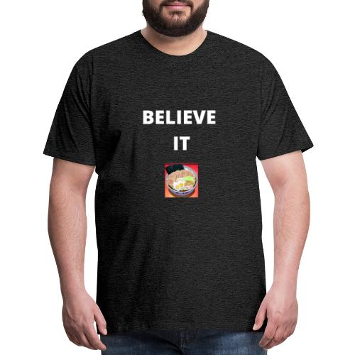BELIEVE IT - Men's Premium T-Shirt