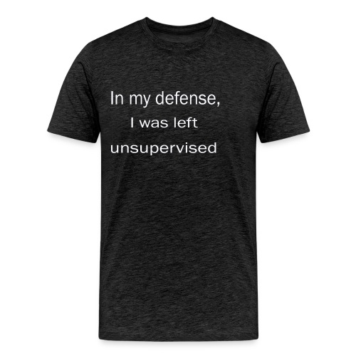in my defense, i was left unsupervised - Men's Premium T-Shirt