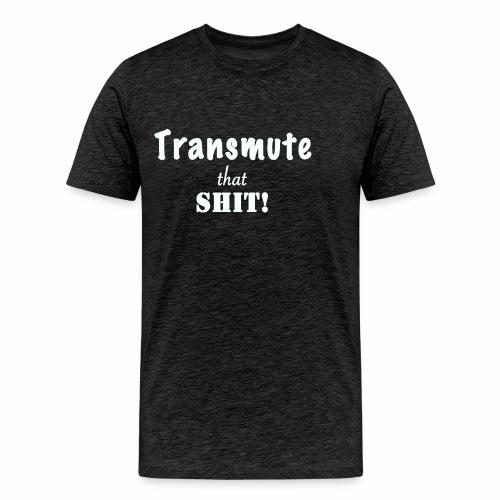Transmute that Shit 2-White - Men's Premium T-Shirt