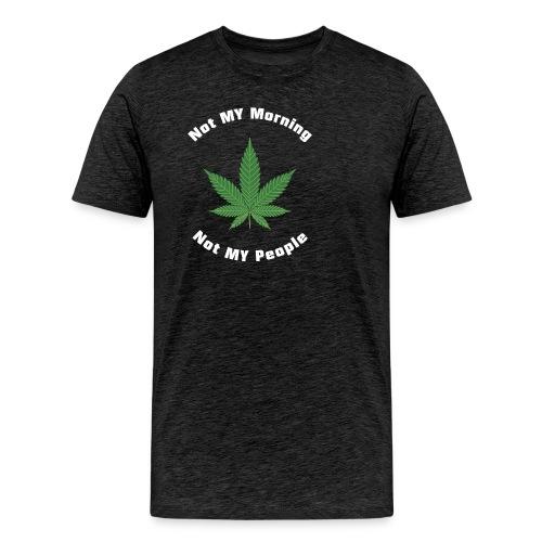 Not My Cannabis Grass Pot Hashish Tea Hemp Bhang - Men's Premium T-Shirt