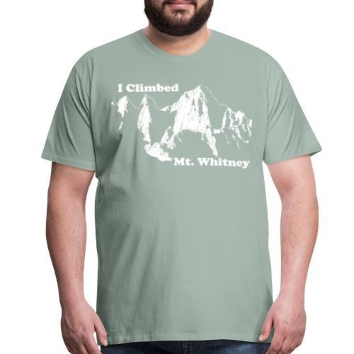 I climbed whitney - Men's Premium T-Shirt