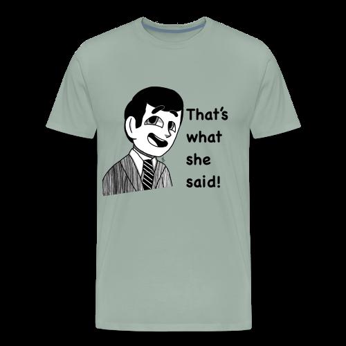 Michael Scott That's what she said! - Men's Premium T-Shirt