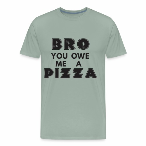 Bro You Owe Me A Pizza - Men's Premium T-Shirt