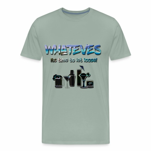 Whateves ~ Its time to let loose! - Men's Premium T-Shirt
