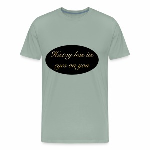 History has its eyes on you - Men's Premium T-Shirt