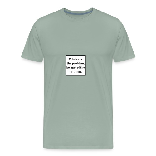 Whatever the problem be part of the solution - Men's Premium T-Shirt