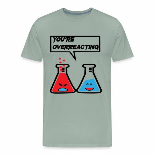 I think you're overreacting - Men's Premium T-Shirt