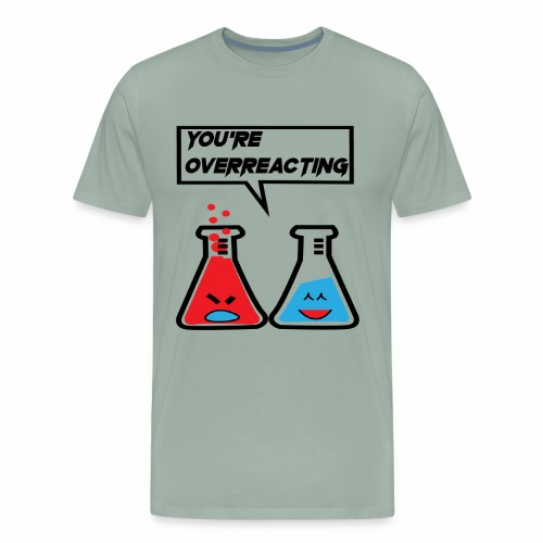 I think you're overreacting - Men's Premium T-Shirt