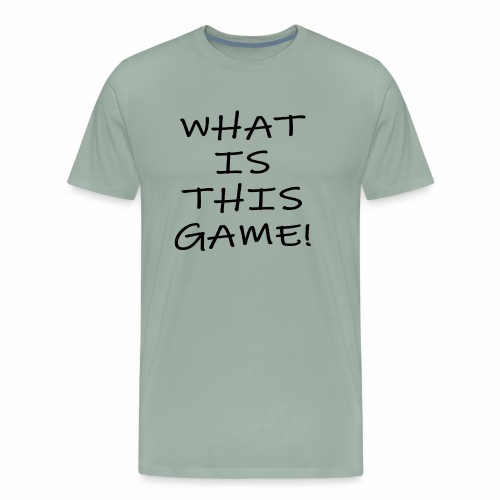 What is this game! - Men's Premium T-Shirt