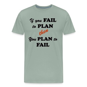 If you FAIL to PLAN then you PLAN to FAIL - Men's Premium T-Shirt