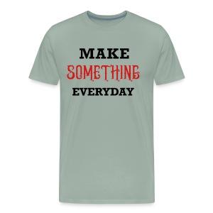 Make Something Everyday - Men's Premium T-Shirt