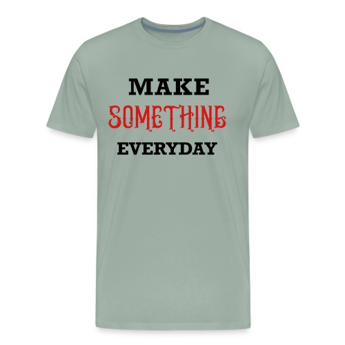 Make Something Everyday - Men's Premium T-Shirt