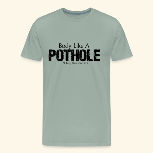 Body Like A Pothole - Men's Premium T-Shirt