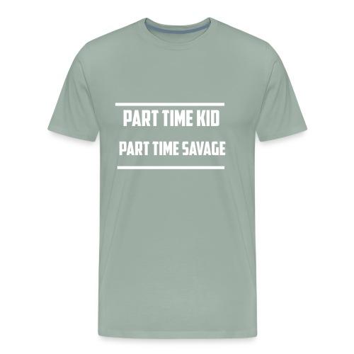 Part Time Kid   Part Time Savage - Men's Premium T-Shirt