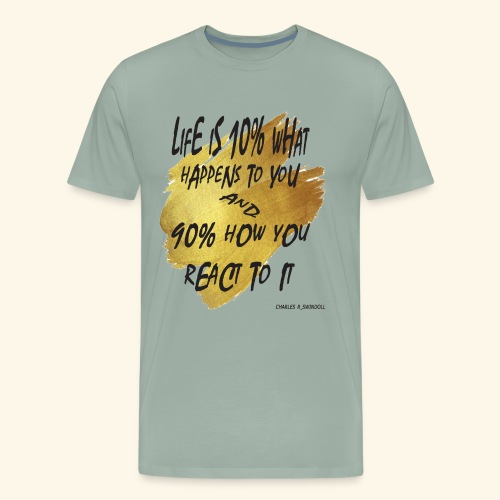 90% OF LIFE IS ABOUT WHAT U REACT TO - Men's Premium T-Shirt