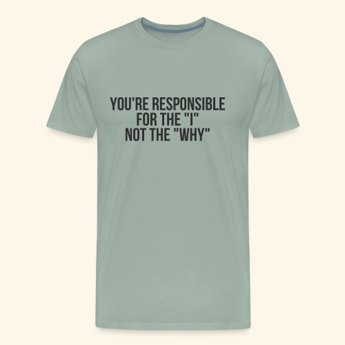 You're Responsible for the I Not the Why - Men's Premium T-Shirt