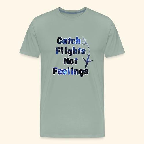 Catch Flights Not Feelings - Men's Premium T-Shirt