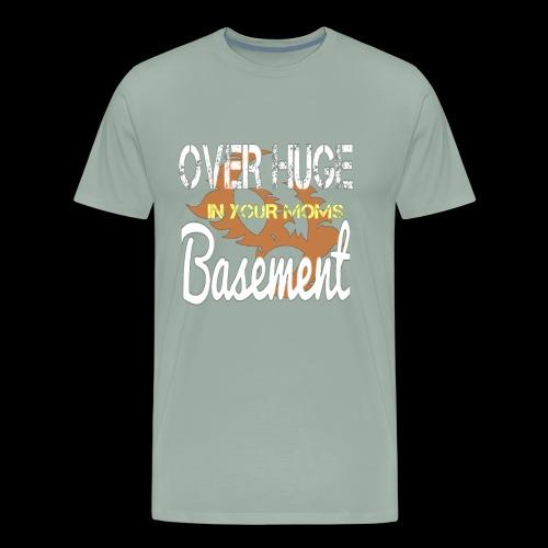 Over Huge in Moms Basement - Men's Premium T-Shirt