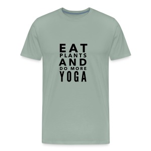 Eat plants and do more yoga - Men's Premium T-Shirt
