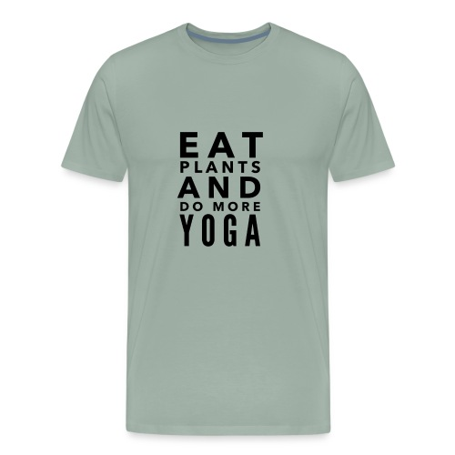 Eat plants and do more yoga - Men's Premium T-Shirt