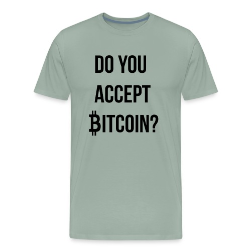 Do You Accept Bitcoin - Men's Premium T-Shirt