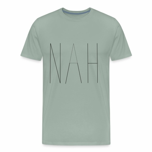 Nah - Men's Premium T-Shirt