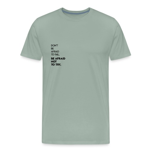 Don't Be Afraid To Fail, Be Afraid Not To Try. - Men's Premium T-Shirt