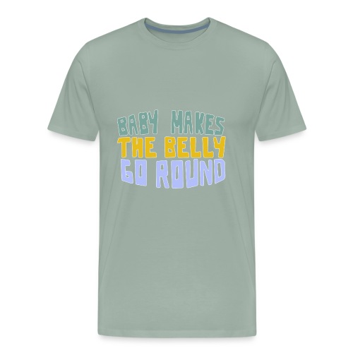 Baby Makes The Belly Go Round - Men's Premium T-Shirt