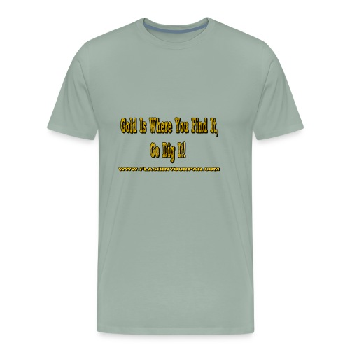 gold is where you find it - Men's Premium T-Shirt