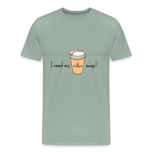I Need My Coffee ASAP! - Men's Premium T-Shirt