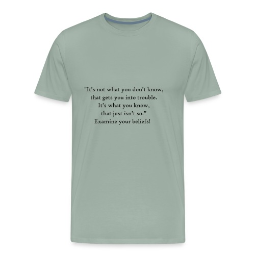 It's not what you don't know - Men's Premium T-Shirt