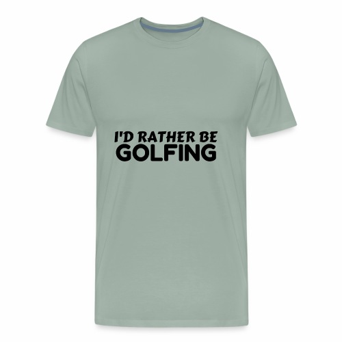 RATHER BE GOLFING - Men's Premium T-Shirt