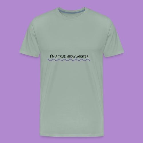 I'M A TRUE MIKAYLAHSTER - Men's Premium T-Shirt