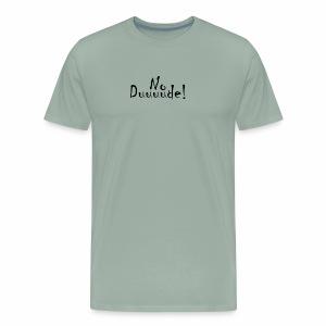 No duuuude! - Men's Premium T-Shirt
