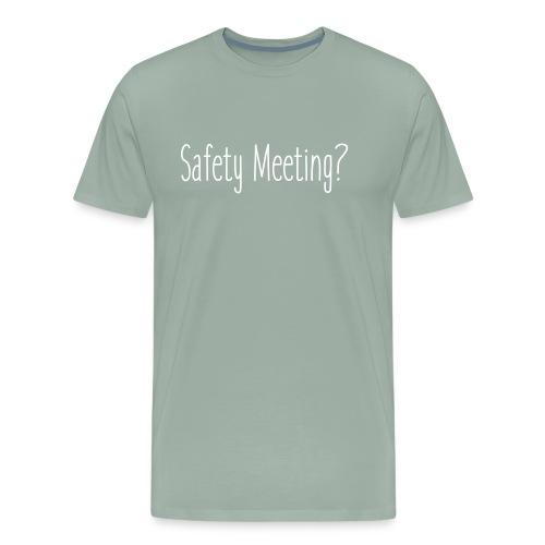 Safety Meeting? - Men's Premium T-Shirt