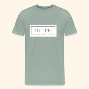 My Time - Prove It - Men's Premium T-Shirt