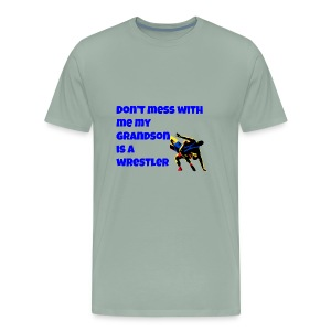 don't mess with me my grandson is a wrestler - Men's Premium T-Shirt