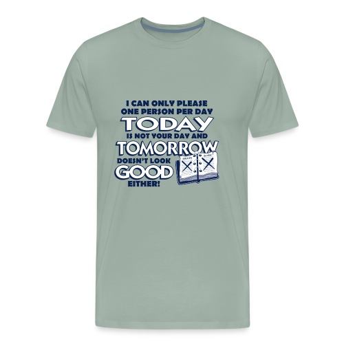 I Can Only Please One Person Per Day - Men's Premium T-Shirt