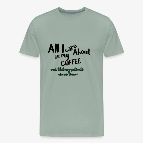 All I care about, coffee, patients on time - Men's Premium T-Shirt