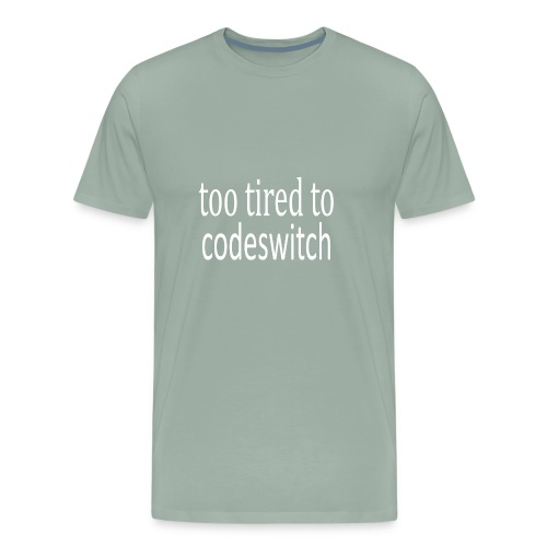 too tired to codeswitch t shirt !!! - Men's Premium T-Shirt