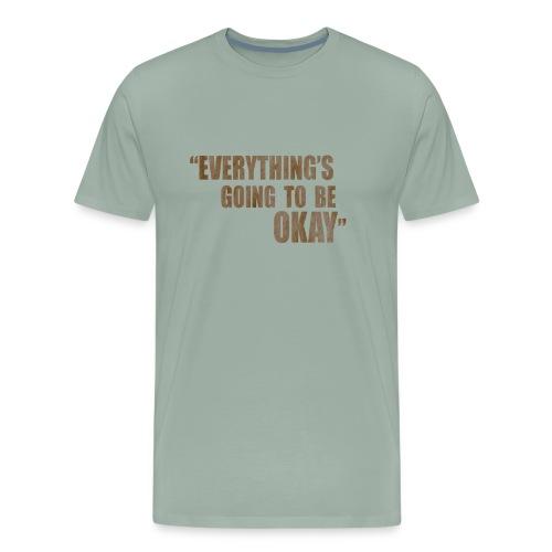 EVERYTHING GOING TO BE OKAY - Men's Premium T-Shirt