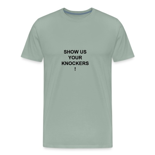 show is your knockers! - Men's Premium T-Shirt