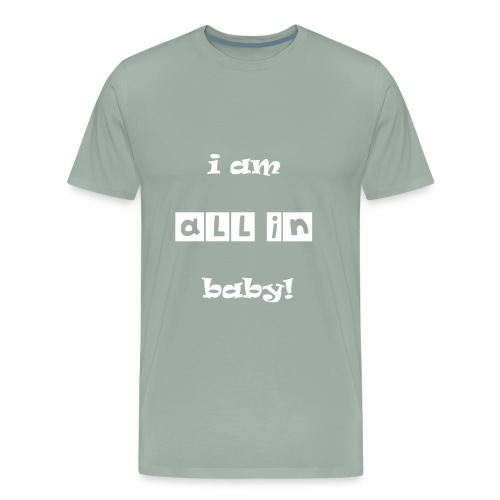 I Am All In Baby - Men's Premium T-Shirt