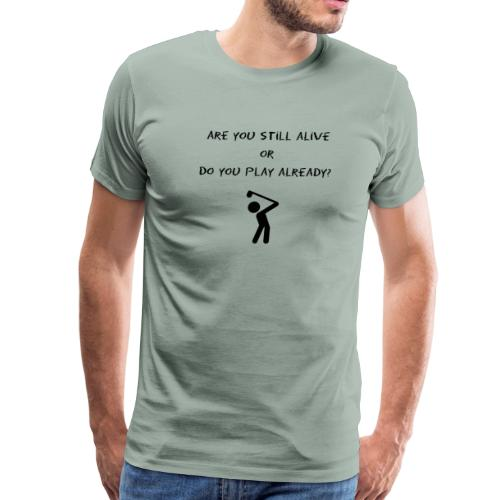 are you still alive or are you already feeling? - Men's Premium T-Shirt