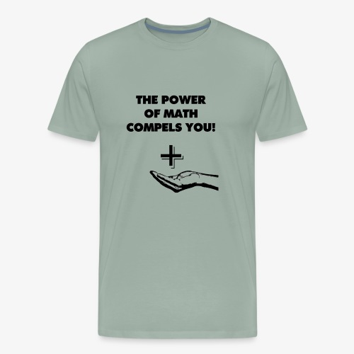 The Power of Math Compels You! - Men's Premium T-Shirt