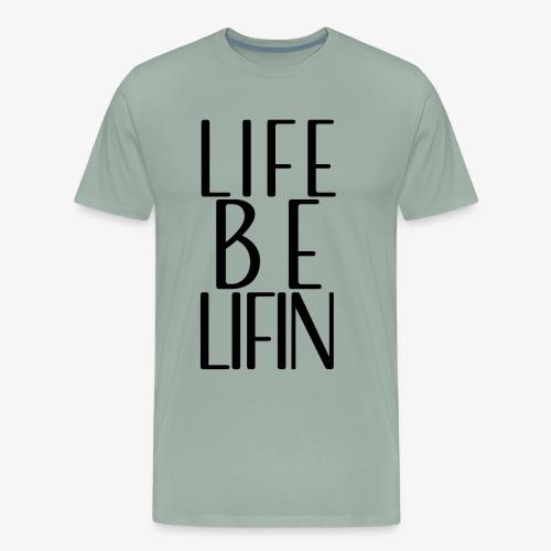 LIFE BE LIFIN - Men's Premium T-Shirt
