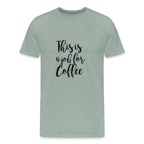 This is a Job for Coffee - Men's Premium T-Shirt
