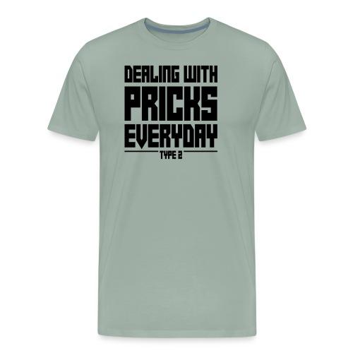 Dealing With Pricks Type 2 - Men's Premium T-Shirt